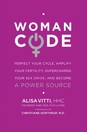 WomanCode: Perfect Your Cycle, Amplify Your Fertility, Supercharge Your Sex Drive, and Become a Power Source (English Edition) - Power Flo