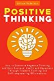 Positive Thinking: How to Eliminate Negative Thinking and Gain Success, Health and Happiness Through Positive Thinking and Self-empowering ... Positive Attitude, Positive Psychology)