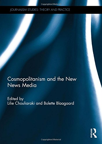 Cosmopolitanism and the New News Media (Journalism Studies)
