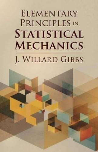 Elementary Principles in Statistical Mechanics (Dover Books on Physics) por J. Willard Gibbs