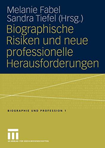 Biographische Risiken und neue professionelle Herausforderungen (Biographie und Profession, Band 1) - Professionelle Risiko
