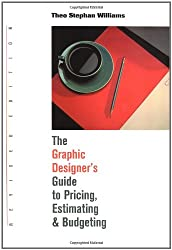 The Graphic Designer's Guide to Pricing, Estimating and Budgeting