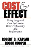 Cost and Effect: Using Integrated Cost Systems to Drive Profitability and Performance
