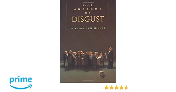 The Anatomy of Disgust: Amazon.co.uk: William Ian Miller ...