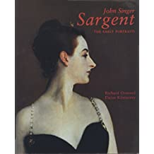 John Singer Sargent: The Early Portraits; The Complete Paintings: Volume I: Early Portraits Vol 1 (The Paul Mellon Centre for Studies in British Art)