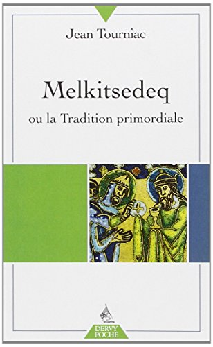 Melkitsedeq ou la Tradition primordiale par Jean Tourniac