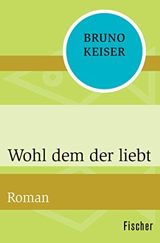 Wohl dem der liebt: Roman