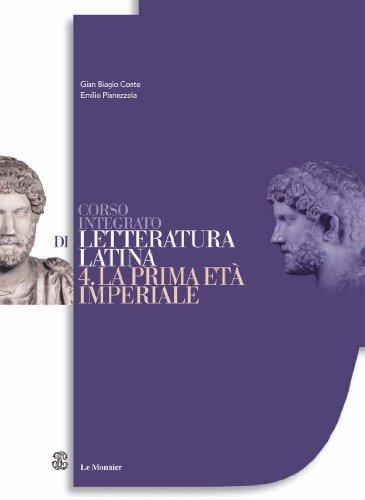 Corso integrato di letteratura latina. Per le Scuole superiori vol. 4-5: La prima età imperiale-La tarda età imperiale
