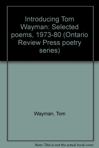 Introducing Tom Wayman: Selected poems, 1973-80 (Ontario Review Press poetry series)