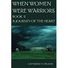 When Women Were Warriors Book II: A Journey of the Heart (Volume 2) by Wilson, Catherine M (2008) Paperback