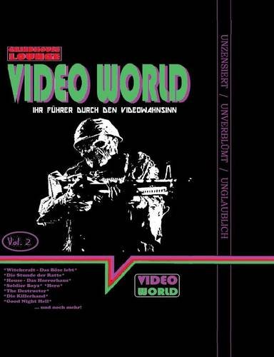 Grindhouse Lounge: Video World Vol. 2 - Ihr Filmführer durch den Video-Wahnsinn mit den Retro-Reviews zu House - Das Horrorhaus, Der New York Ripper, ... - Das Böse lebt, Soldier Boyz und mehr