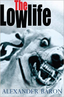 [(The Lowlife)] [ By (author) Alexander Baron ] [June, 2010]