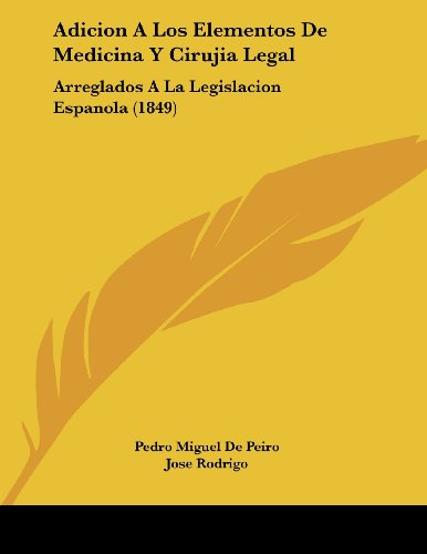 Adicion a Los Elementos de Medicina y Cirujia Legal: Arreglados a la Legislacion Espanola (1849)