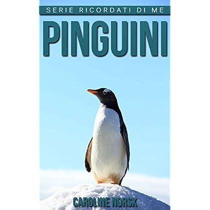 Pinguini: Libro Sui Pinguini Per Bambini Con Foto Stupende & Storie Divertenti (Serie Ricordati Di Me)