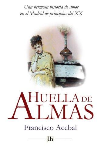 Huella de Almas. Una hermosa historia de amor en el Madrid de principios del XX por Francisco Acebal