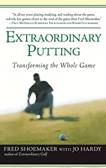 Extraordinary Putting: Transforming the Whole Game par [Shoemaker, Fred, Hardy, Jo]
