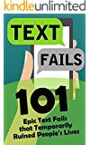 Text Fails: 101 Epic Text Fails that Temporarily Ruined People's Lives (Autocorrect Fails) (English Edition)