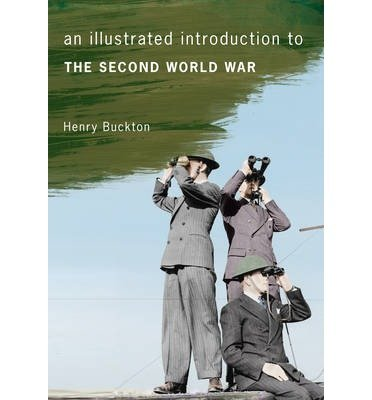 [(An Illustrated Introduction to the Second World War)] [ By (author) Henry Buckton ] [November, 2014]