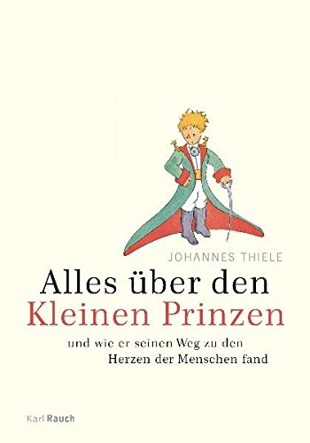 Alles über den Kleinen Prinzen: Und wie er seinen Weg zu den Herzen der Menschen fand (Das Herz Der Rose Buch)