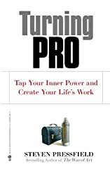 Turning Pro: Tap Your Inner Power and Create Your Life's Work by Steven Pressfield (2012-05-31)