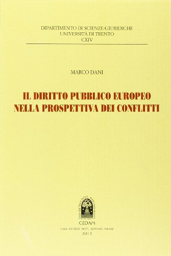 Il diritto pubblico europeo nella prospettiva dei conflitti (Dip. scienze giur. Fac. giur.-Un. Trento) por Marco Dani