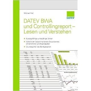 DATEV BWA und Controllingreport - Lesen und Verstehen: - Aussagefähige unterjährige Zahlen - Vorteile der Zusammenarbeit Steuerberater, Unternehmen und Kapitalgeber - Grundlage für das Bankgespräch ( 3. Juli 2013 )