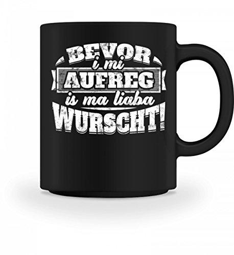 Hochwertige Tasse - Bevor I Mi Aufreg Is Ma Liaba Wurscht - Lustiger Bayern Spruch