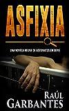 Asfixia: Una novela negra de misterio y crimen (Serie policíaca de los detectives Goya y Castillo nº 3)