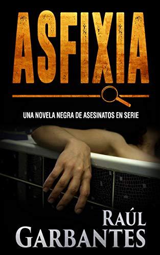 Asfixia: Una novela negra de asesinatos en serie (Serie policíaca ...