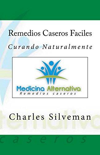 Remedios Caseros Faciles: Curando Naturalmente por Charles Silveman