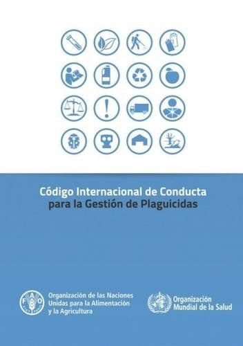 Codigo Internacional de Conducta para la Gestion de Plaguicidas por Food and Agriculture Organization of the United Nations