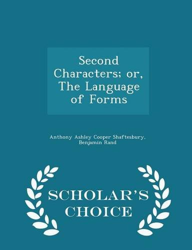 Second Characters; or, The Language of Forms - Scholar's Choice Edition