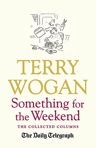 Something for the Weekend: The Collected Columns of Sir Terry Wogan (English Edition)