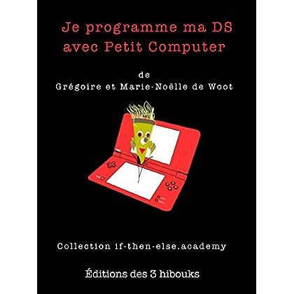 Je programme ma DS avec Petit Computer (Collection if-then-else.academy t. 1)