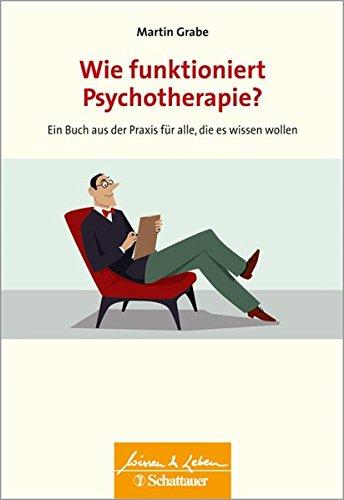 Wie funktioniert Psychotherapie?: Ein Buch aus der Praxis für alle, die es wissen wollen (Wissen & Leben) Wie Es Funktioniert