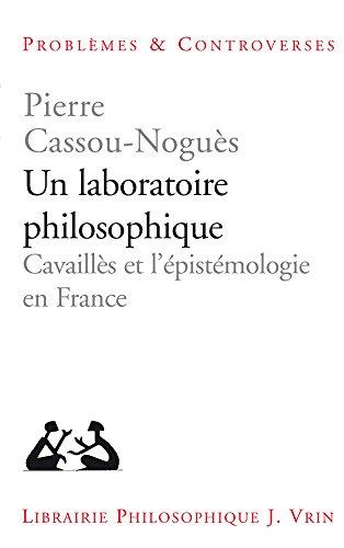 Un laboratoire philosophique : Cavaillès et l'épistemologie en France