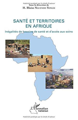 Santé et territoires en Afrique: Inégalité de besoins de santé et d'accès aux soins