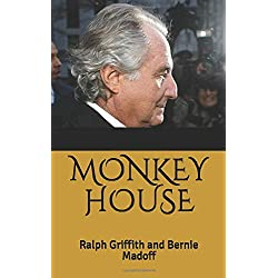 MONKEY HOUSE: Ralph Griffith and Bernie Madoff