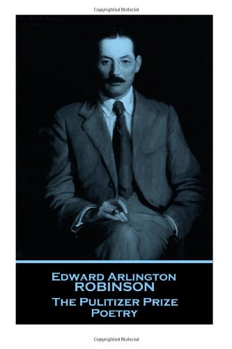 edwin-arlington-robinson-the-pulitzer-prize-poetry-forgotten-gems-from-a-all-time-great-poet