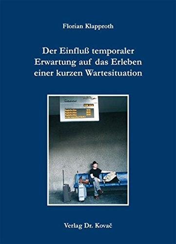 Der Einfluß temporaler Erwartung auf das Erleben einer kurzen Wartesituation (Studienreihe Psychologische Forschungsergebnisse)