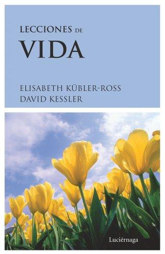 Lecciones de vida (Biblioteca Elisabeth Kübler-Ross) por David Kessler
