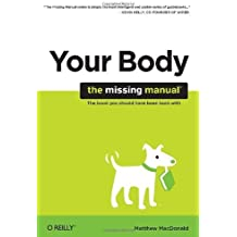 Your Body: The Missing Manual by Matthew MacDonald (2009-08-08)