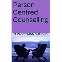 Person Centred Counselling (Dr Elizabeth Ann Diamond Book 3)