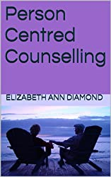 Person Centred Counselling (Dr Elizabeth Ann Diamond Book 3) (English Edition)