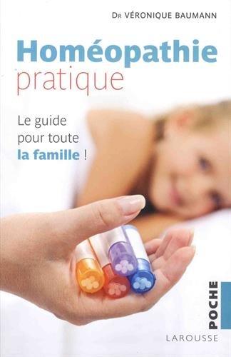 Homéopathie pratique : Le guide pour toute la famille !