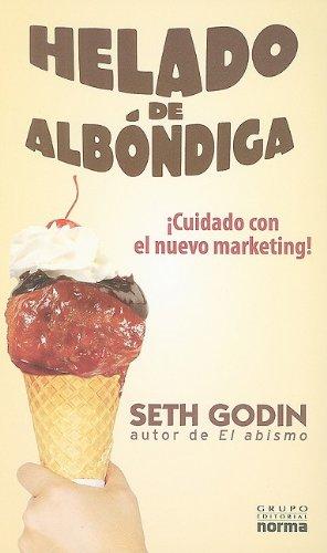 Helado de albondiga/Meatball Sundae: Cuidado con el nuevo marketing!/Is Your Marketing Out of Sync? por Seth Godin