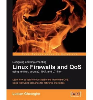 [(Designing and Implementing Linux Firewalls and QoS Using Netfilter, Iproute2, NAT and 17-filter )] [Author: Lucian Gheorghe] [Oct-2006]