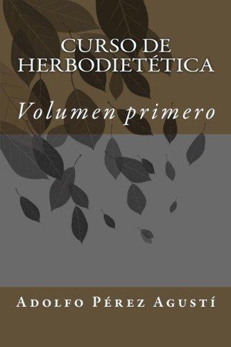 Curso de herbodietética: Volumen primero: Volume 1 (Curso formativo) por Adolfo Pérez Agustí