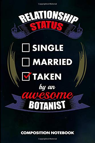 Relationship Status Single Married Taken by an Awesome Botanist: Composition Notebook, Birthday Journal for Botany Plant Explorers to write on