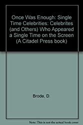 Once Was Enough: Single Time Celebrities: Celebrites (and Others) Who Appeared a Single Time on the Screen (A Citadel Press book)